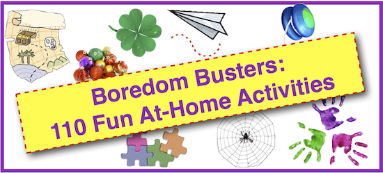 Boredom Busters: 110 Fun At-Home Activities for Families & Kids