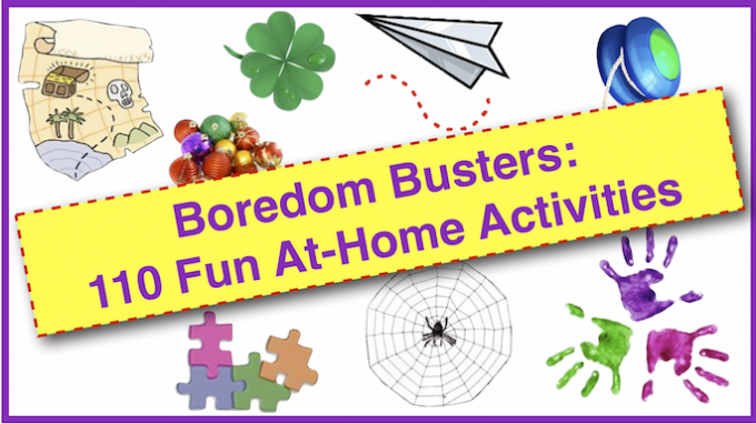 Boredom Busters: 110 Fun At-Home Activities for Families
