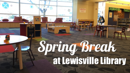 Spring Break Lewisville Library