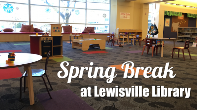 Spring Break Fun at Lewisville Library @ Lewisville Library