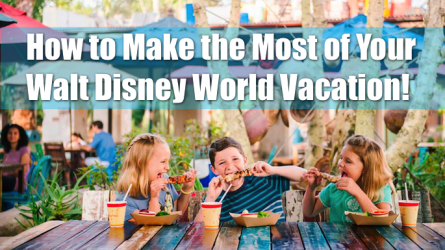 How to Make the Most of Your Walt Disney World Vacation
